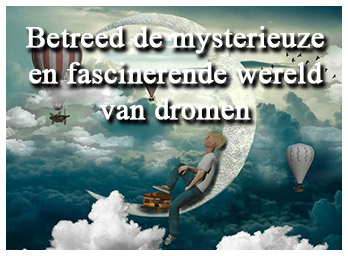 Betreed de mysterieuze en fascinerende wereld van dromen
