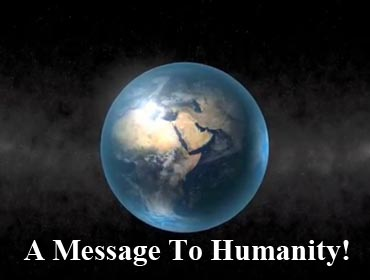 You Tube - A Message to Humanity